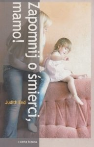Zapomnij o śmierci mamo! Judith End