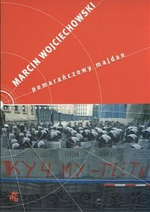 Pomarańczowy majdan   Marcin Wojciechowski