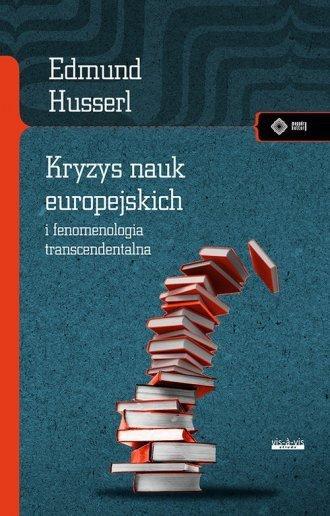 Kryzys nauk europejskich i fenomenologia transcendentalna Edmund Husserl