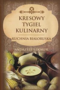 Kresowy tygiel kulinarny Kuchnia Białoruska Andrzej Fiedoruk