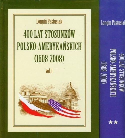 400 lat stosunków polsko amerykańskich Tom 1-2 1608-2008 Longin Pastusiak