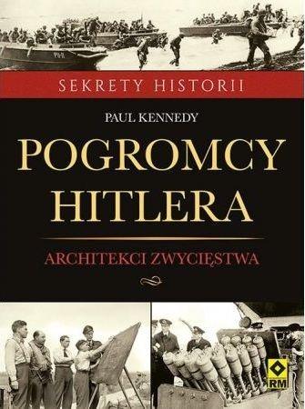 Pogromcy Hitlera Architekci zwycięstwa Paul Kennedy