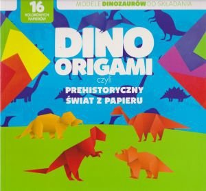Dino origami czyli prehistoryczny świat z papieru Modele dinozaurów do składania