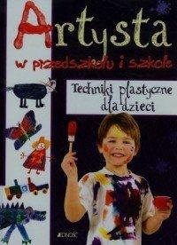 Artysta w przedszkolu i szkole Techniki plastyczne dla dzieci  Ute Michalski, Tilman Michalski