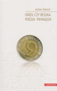 Orzeł czy reszka Poezja pieniądza Jochen Horisch