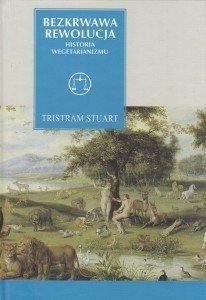 Bezkrwawa rewolucja Historia wegetarianizmu od 1600 roku do czasów współczesnych Tristram Stuart