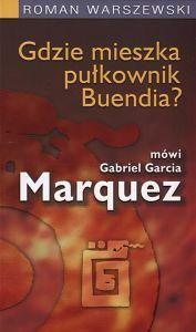 Gdzie mieszka pułkownik Buendia? mówi Gabriel Garcia Marquez