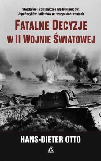 Fatalne decyzje w II wojnie światowej Hans Dieter Otto
