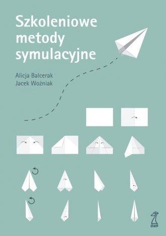 Szkoleniowe metody symulacyjne Jacek Woźniak Alicja Balcerak
