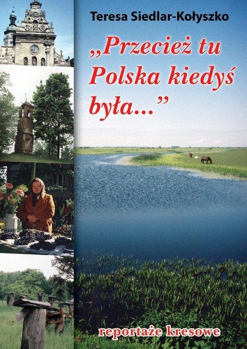 Przecież tu Polska kiedyś była Teresa Siedlar-Kołyszko