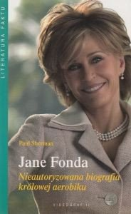 Jane Fonda Nieautoryzowana biografia królowej aerobiku Paul Sherman
