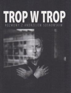 Trop w trop Rozmowy z Andrzejem Sosnowskim Grzegorz Jankowicz