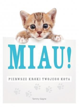 Miau! Pierwsze kroki twojego kota Tammy Gagne