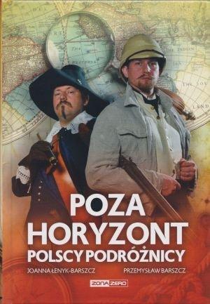 Poza horyzont Polscy podróżnicy Joanna Łenyk-Barszcz Przemysław Barszcz