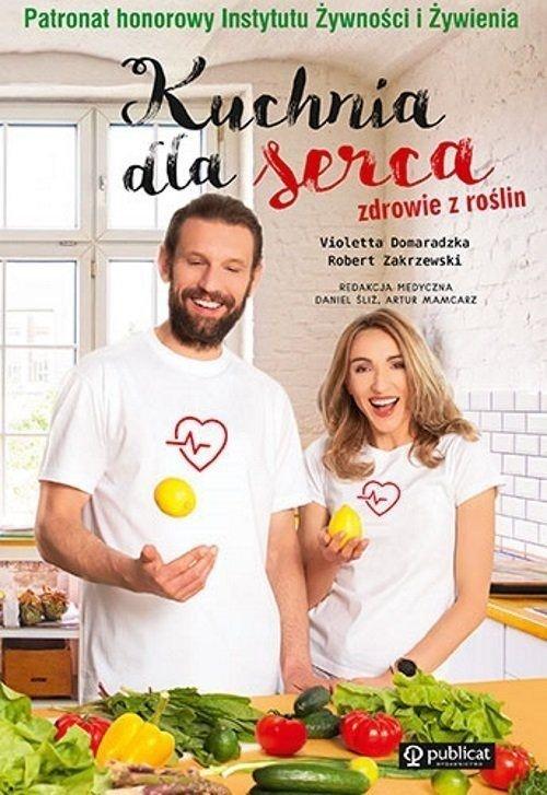 Kuchnia dla serca Zdrowie z roślin Violetta Domaradzka Robert Zakrzewski