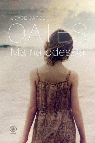 Mama odeszła Joyce Carol Oates