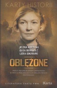 Oblężone Piekło 900 dni blokady Leningradu w trzech przejmujących świadectwach przetrwania Jelena Koczyna Olga Bergholc Lidia Ginzburg