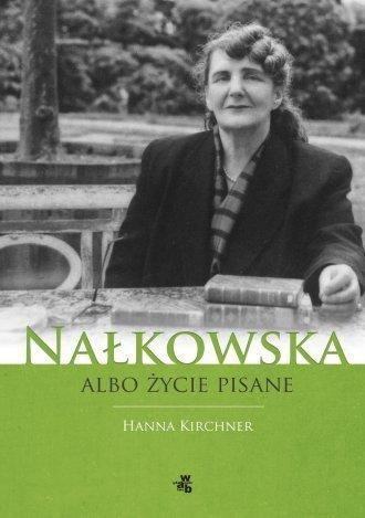 Nałkowska albo życie pisane Hanna Kirchner