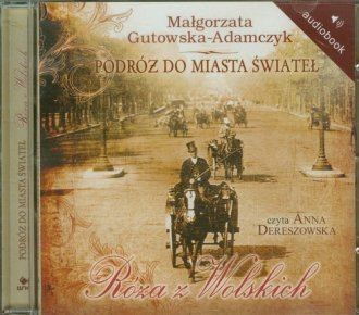 Podróż do miasta świateł. Róża z Wolskich Małgorzata Gutowska-Adamczyk (CD mp3)