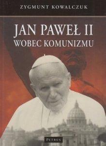 Jan Paweł II wobec komunizmu Zygmunt Kowalczuk