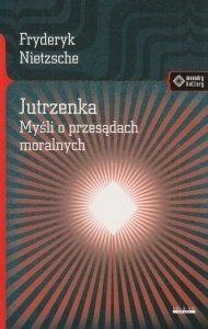 Jutrzenka Myśli o przesądach moralnych Friedrich Nietzsche