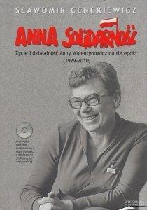 Anna Solidarność Życie i działalność Anny Walentynowicz na tle epoki + CD Sławomir Cenckiewicz