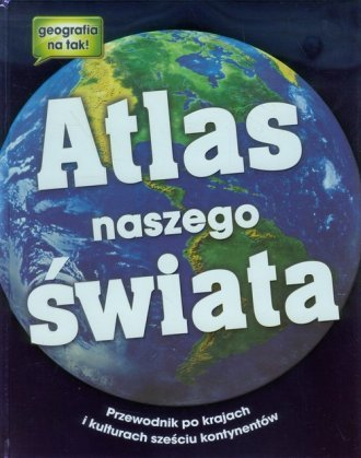 Atlas naszego świata Przewodnik po krajach i kulturach sześciu kontynentów