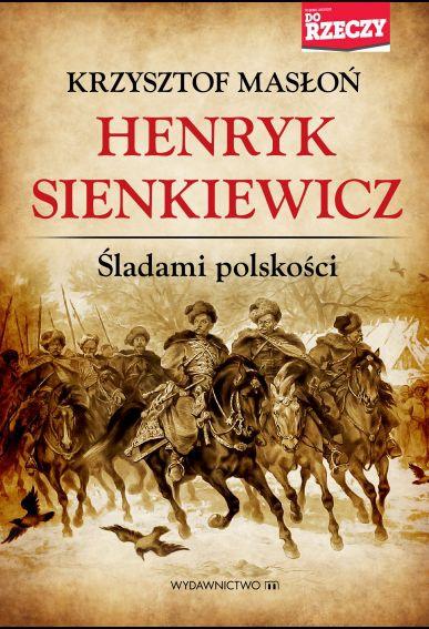 Książka Henryk Sienkiewicz śladami Polskości Krzysztof Masłoń
