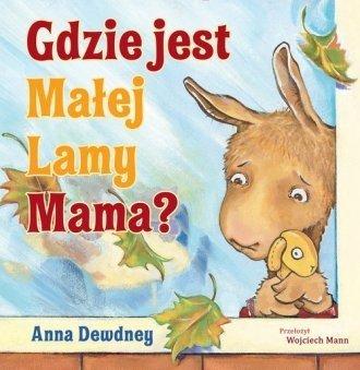 Gdzie jest Małej Lamy mama? Anna Dewdney