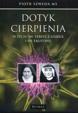 Dotyk cierpienia w życiu św. Teresy z Lisieux i św. Faustyny ks. Piotr Szweda MS