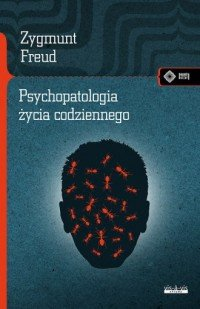 Psychopatologia życia codziennego Zygmunt Freud
