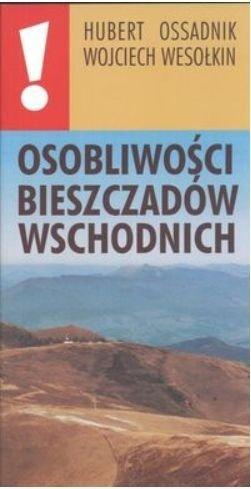 Osobliwości Bieszczadów Wschodnich Hubert Ossadnik Wojciech Wesołkin