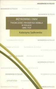 Irzykowski i inni Twórczość Fryderyka Hebbla w Polsce 1890-1939 Katarzyna Sadkowska