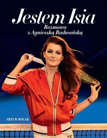 Jestem Isia Rozmowa z Agnieszka Radwańską Agnieszka Radwańska Artur Rolak