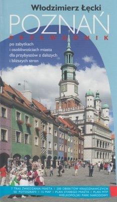 Poznań Przewodnik po zabytkach i osobliwościach miasta dla przybyszów z dalszych i bliższych stron Włodzimierz Łęcki
