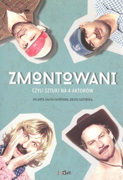 Zmontowani, czyli sztuki na 4 aktorów Gajda-Zadworna Jolanta, Zatońs