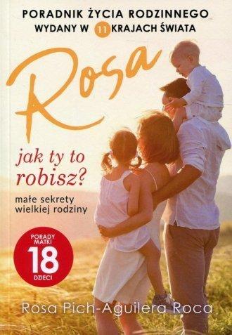 Rosa jak ty to robisz ? Małe sekrety wielkiej rodziny Porady matki 18 dzieci Rosa Pich-Aguilera Roca