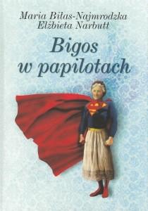 Bigos w papilotach Maria Biłas-Najmrodzka Elżbieta Narbutt