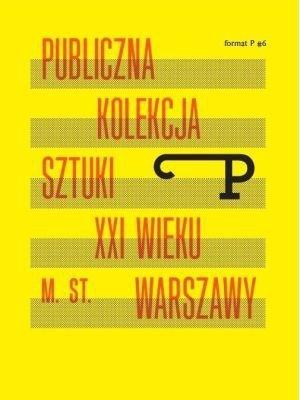 FORMAT P 6 PUBLICZNA KOLEKCJA SZTUKI XXI W. M. ST. WARSZAWY