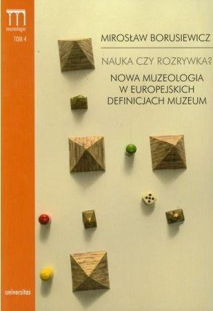 Nauka czy rozrywka? Nowa muzeologia w europejskich definicjach muzeum Tom 4 Mirosław Borusiewicz