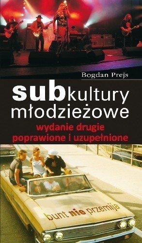 Subkultury młodzieżowe wydanie drugie poprawione i uzupełnione Bogdan Prejs