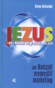 Jezus i biel stanie się jeszcze bielsza Jak Kościół wymyślił marketing Bruno Ballardini