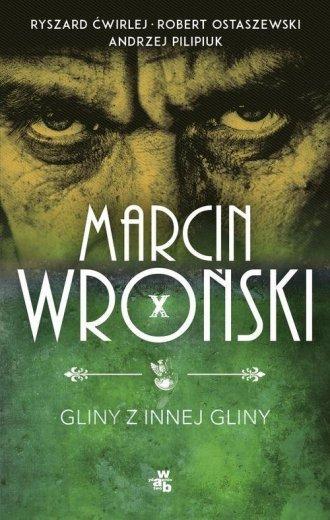 Gliny z innej gliny Marcin Wroński Andrzej Pilipiuk Robert Ostaszewski Ryszard Ćwirlej