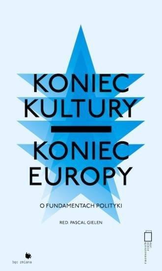 Koniec kultury Koniec Europy O fundamentach polityki Pascal Gielen