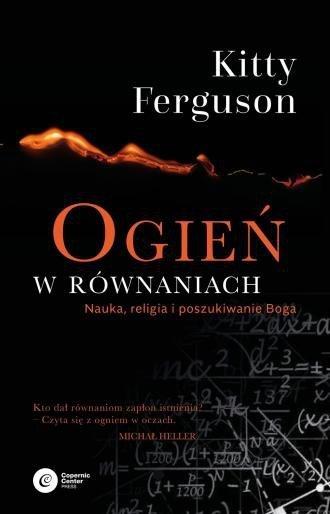Ogień w równaniach Nauka, religia i poszukiwanie Boga Kitty Ferguson