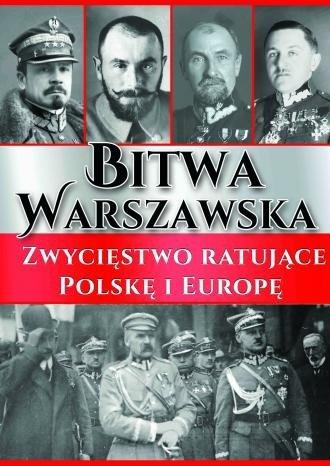 Bitwa Warszawska Zwycięstwo ratujące Polskę i Europę