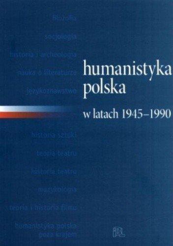 Humanistyka polska w latach 1945-1990 Urszula Jakubowska, Jerzy Myśliński