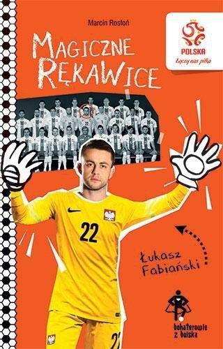 Bohaterowie z boiska Łukasz Fabiański Magiczne rękawice Marcin Rosłoń