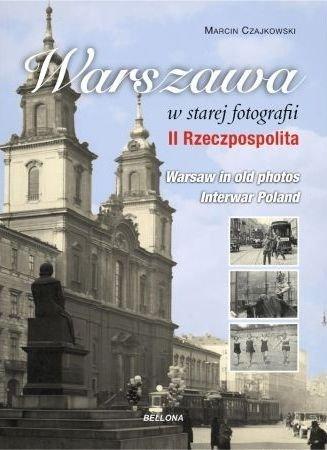 Warszawa w starej fotografii II Rzeczpospolita Marcin Czajkowski