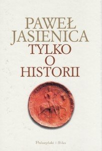Tylko o historii Paweł Jasienica